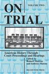 On Trial, Vol. 2 American History Through Court Proceedings and Hearings,1881089266,9781881089261