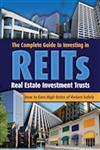 The Complete Guide to Investing in Reits How to Earn High Rates of Return Safely,1601382561,9781601382566