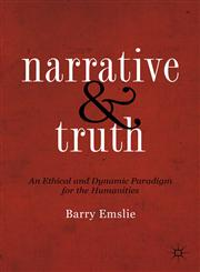 Narrative and Truth An Ethical and Dynamic Paradigm for the Humanities,1137275448,9781137275448