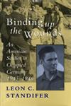 Binding Up the Wounds An American Soldier in Occupied Germany 1945-1946,0807120944,9780807120941
