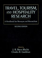 Travel, Tourism, and Hospitality Research A Handbook for Managers and Researchers 2nd Edition,0471582484,9780471582489