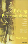 The Passing of Patrimonialism Politics and Political Culture in Hyderabad, 1911-1948 1st Edition,8173043620,9788173043628