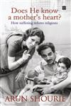 Does He know a Mothers Heart? How Suffering Refutes Religions,9350293560,9789350293560