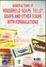Manufacture of Household Soaps, Toilet Soaps and Other Soaps with Formulations A Complete Hand Book of Soaps Manufacturing,8186732535,9788186732533