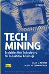 Tech Mining Exploiting New Technologies for Competitive Advantage,047147567X,9780471475675