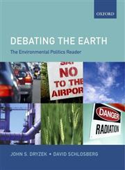 Debating the Earth The Environmental Politics Reader,0199276293,9780199276295