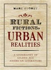 Rural Fictions, Urban Realities A Geography of Gilded Age American Literature,0199893187,9780199893188