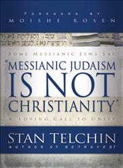 Messianic Judaism is Not Christianity A Loving Call to Unity,0800793722,9780800793722