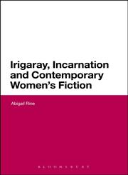 Irigaray, Incarnation and Contemporary Women's Fiction,1780935986,9781780935980