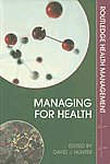 Managing for Health 1st Published,0415363454,9780415363457