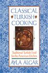 Classical Turkish Cooking Traditional Turkish Food for the American Kitchen,0060931639,9780060931636
