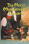 The Moria Muslims of Assam A Study on the Cultural Variability and Drift 1st Published,8189886169,9788189886165