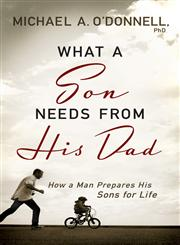 What a Son Needs From His Dad How a Man Prepares His Sons for Life,0764209698,9780764209697