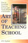 The Art of Teaching School A Manual of Suggestions for the Use of Teachers and School Authorities, Superintendents, Controllers, Directors, Trustees and Patrons of Public Schools and Higher Institutions of Learning : How to Establish, Organise, Govern and Teach Schools of All Grades, and What to Teach 1st Edition,8177559435,9788177559439