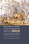Native Women's History in Eastern North America Before 1900 A Guide to Research and Writing,0803278314,9780803278318