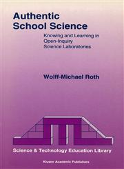 Authentic School Science Knowing and Learning in Open-Inquiry Science Laboratories,0792333071,9780792333074