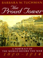 The Proud Tower A Portrait of the World Before the War, 1890-1914,0345405013,9780345405012