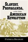 Slavery, Propaganda, and the American Revolution,157806211X,9781578062119