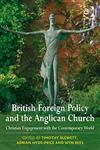 British Foreign Policy and the Anglican Church Christian Engagement with the Contemporary World,0754660370,9780754660378
