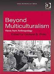 Beyond Multiculturalism Views from Anthropology,0754671739,9780754671732