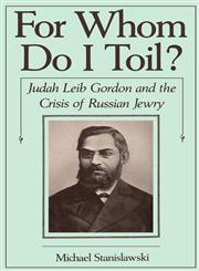 For Whom Do I Toil? Judah Leib Gordon and the Crisis of Russian Jewry,0195042905,9780195042900