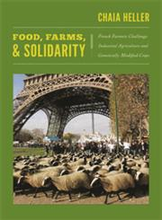 Food, Farms, and Solidarity French Farmers Challenge Industrial Agriculture and Genetically Modified Crops,0822351277,9780822351276