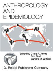 Anthropology and Epidemiology Interdisciplinary Approaches to the Study of Health and Disease,9027722498,9789027722492