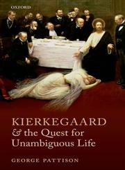 Kierkegaard and the Quest for Unambiguous Life Between Romanticism and Modernism : Selected Essays,0199698678,9780199698677