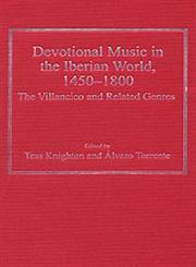 Devotional Music in the Iberian World, 1450-1800 The Villancico and Related Genres,0754658414,9780754658412