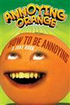 Annoying Orange How to Be Annoying : A Joke Book,0062236156,9780062236159
