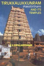 Tirukkalukkunram (Paksitirtham) and Its Temples A Study of Their History, Art and Architecture 1st Edition,8170173922,9788170173922