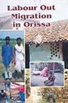Labour Out Migration in Orissa A Socio Economic Study 1st Published,8174453970,9788174453976