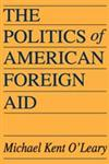 The Politics of American Foreign Aid,0202309940,9780202309941