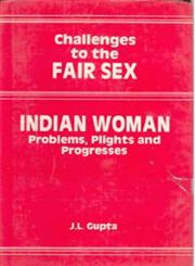 Challenges to the Fair Sex Indian Women Problems, Plights and Progresses 1st Edition,8121200415,9788121200417