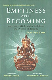 Emptiness and Becoming Integrating Mādhyamika Buddhism and Process Philosophy 1st Published,812460519X,9788124605196