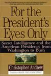 For the President's Eyes Only Secret Intelligence and the American Presidency from Washington to Bush 25th Edition,0060921781,9780060921781