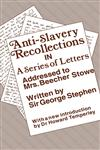Anti-Slavery Recollections in a Series of Letters Addressed to Mrs. Beecher Stowe, Written by Sir George Stephen, at Her Request,0714621714,9780714621715