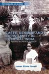 Caste, Gender And Christianity In Colonial India Telugu Women In Mission,1137383089,9781137383082