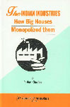 The Indian Industries How Big Houses Monopolised Them 2nd Reprint,819038209X