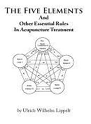 The Five Elements And Other Essential Rules In Acupuncture Treatment,145673766X,9781456737665