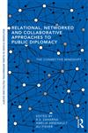 Relational, Networked and Collaborative Approaches to Public Diplomacy The Connective Mindshift,0415636078,9780415636070