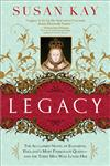 Legacy The Acclaimed Novel of Elizabeth, England's Most Passionate Queen -- and the Three Men Who Loved Her,1402238681,9781402238680