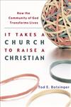 It Takes a Church to Raise a Christian How the Community of God Transforms Lives,1587430894,9781587430893