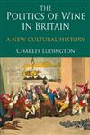 The Politics of Wine in Britain A New Cultural History,0230238653,9780230238657