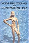 Ancient Metal Technology and Archaeology of South Asia A Pan-Asian Perspective 1st Edition,8173051771,9788173051777