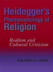 Heidegger's Phenomenology of Religion Realism and Cultural Criticism,0253219396,9780253219398