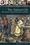 The Tainted Gift The Disease Method of Frontier Expansion,0313353387,9780313353383