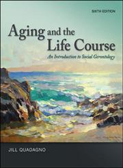 Aging and the Life Course An Introduction to Social Gerontology 6th Edition,0078026857,9780078026850