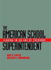 The American School Superintendent Leading in an Age of Pressure,0787907995,9780787907990
