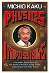 Physics of the Impossible A Scientific Exploration of the World of Phasers, Force Field, Teleportation and Time Travel,0141030909,9780141030906